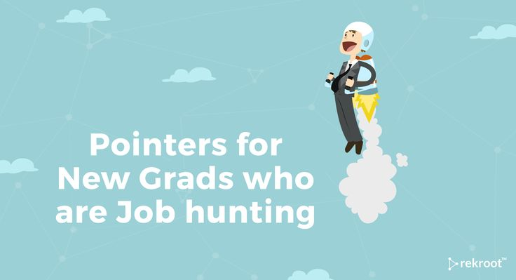 Pointers for New Grads who are Job Hunting.  College graduates who packed up their dorm/hostel rooms last month but still haven't found a job may be beginning to feel nervous about their prospects.  - See more at: https://www.rekroot.com/blog/read/Pointers-For-New-Grads-Who-Are-Job-Hunting#sthash.IhdQd3qK.dpuf