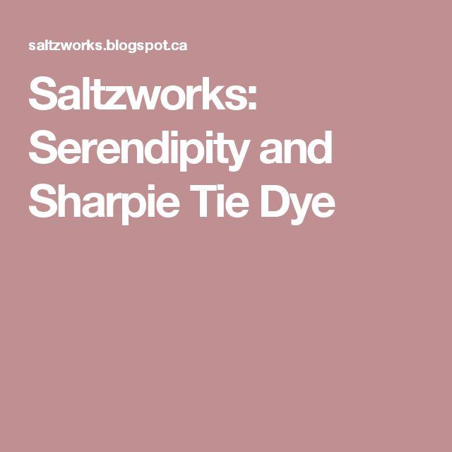 Saltzworks: Serendipity and Sharpie Tie Dye
