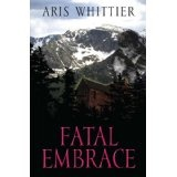 Fatal Embrace (Kindle Edition)By Aris Whittier