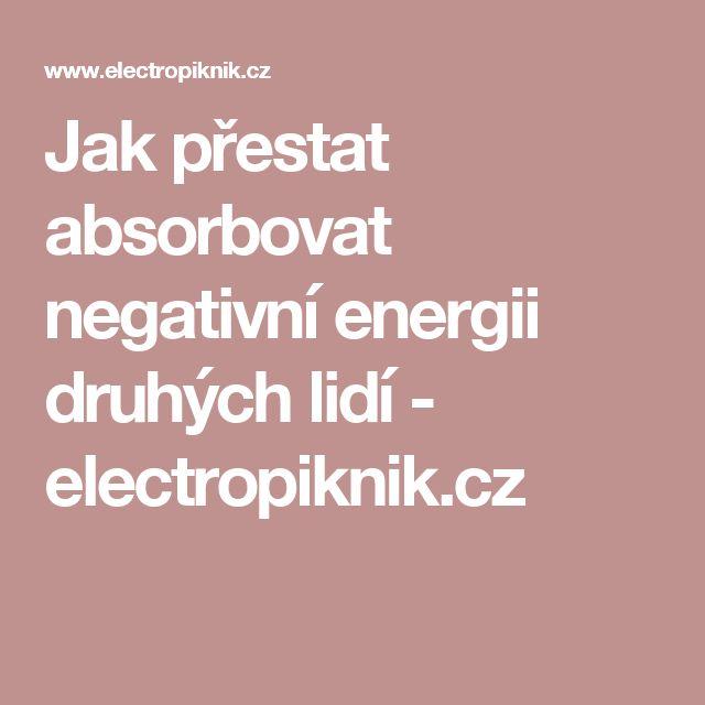 Jak přestat absorbovat negativní energii druhých lidí - electropiknik.cz