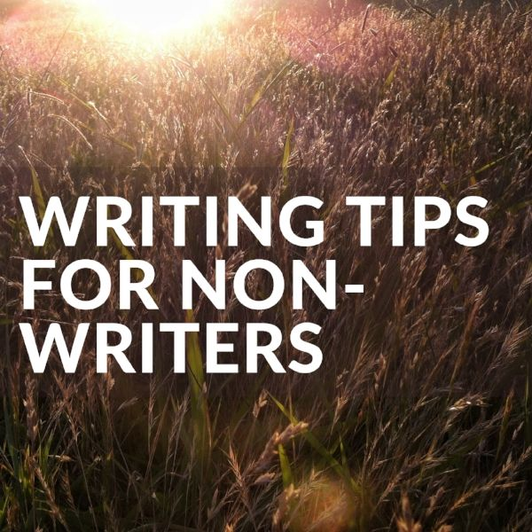 Six Writing Tips for Non-Writers  http://www.bearista.co.za/bearistablog/writingtips