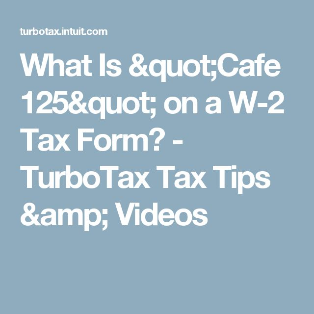 "What Is ""Cafe 125"" on a W-2 Tax Form? - TurboTax Tax Tips & Videos"
