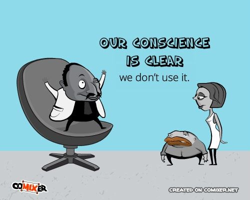 Image result for conscience? we don't need no stinkin conscience cartoon