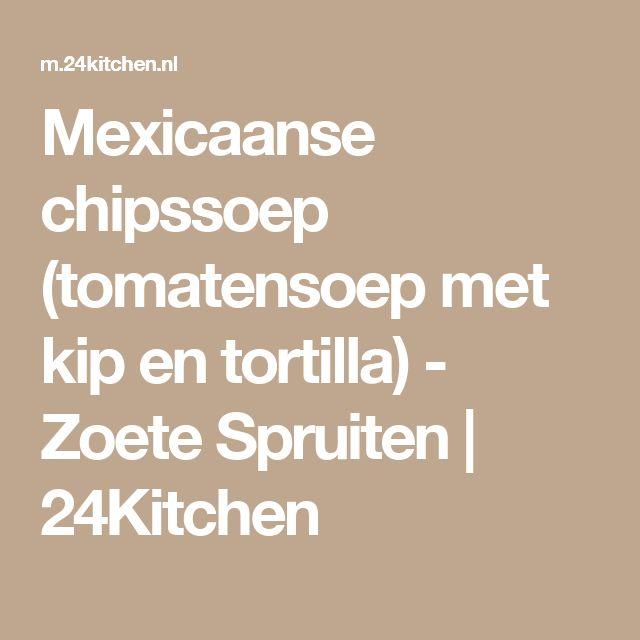 Mexicaanse chipssoep (tomatensoep met kip en tortilla) - Zoete Spruiten | 24Kitchen