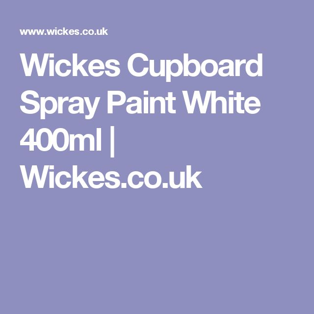 Wickes Cupboard Spray Paint White 400ml | Wickes.co.uk