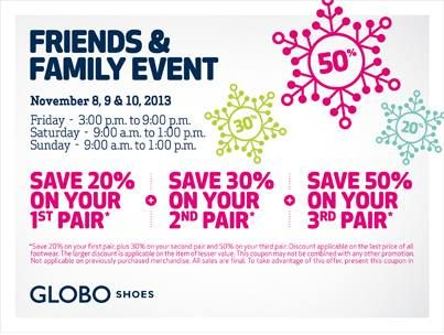 Visit GLOBO November 8, 9, and 10 to take advantage of our Friends and Family event and save an extra 20% to 50% on all footwear!