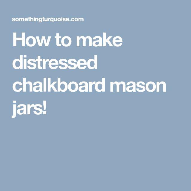 How to make distressed chalkboard mason jars!