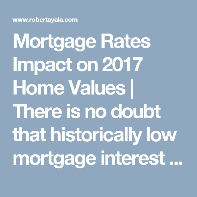 Mortgage Rates Impact on 2017 Home Values | There is no doubt that historically low mortgage interest rates were a major impetus to housing recovery over the last several years. However, many industry experts are showing concern about the possible effect that the rising rates will have moving forward.The Mortgage Bankers Association, Fannie Mae, Freddie Mac and the…