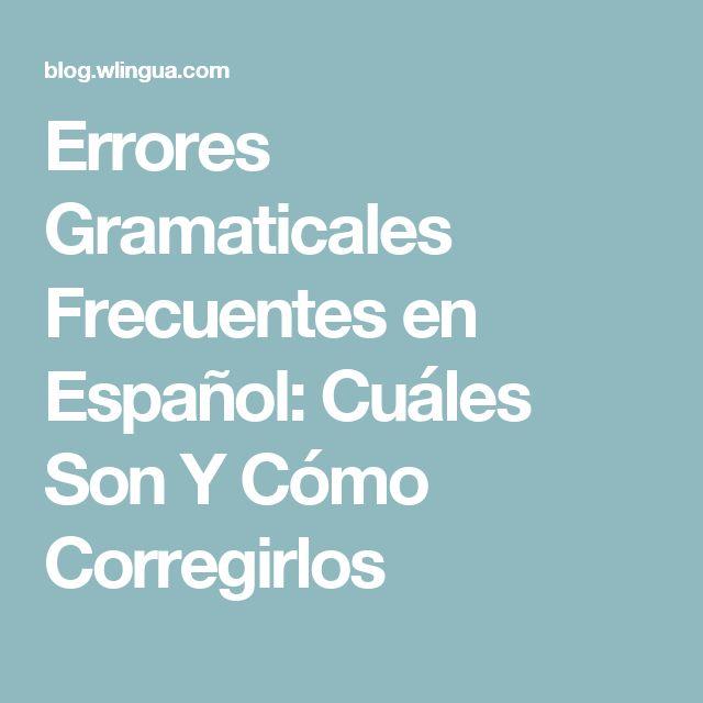 Errores Gramaticales Frecuentes en Español: Cuáles Son Y Cómo Corregirlos