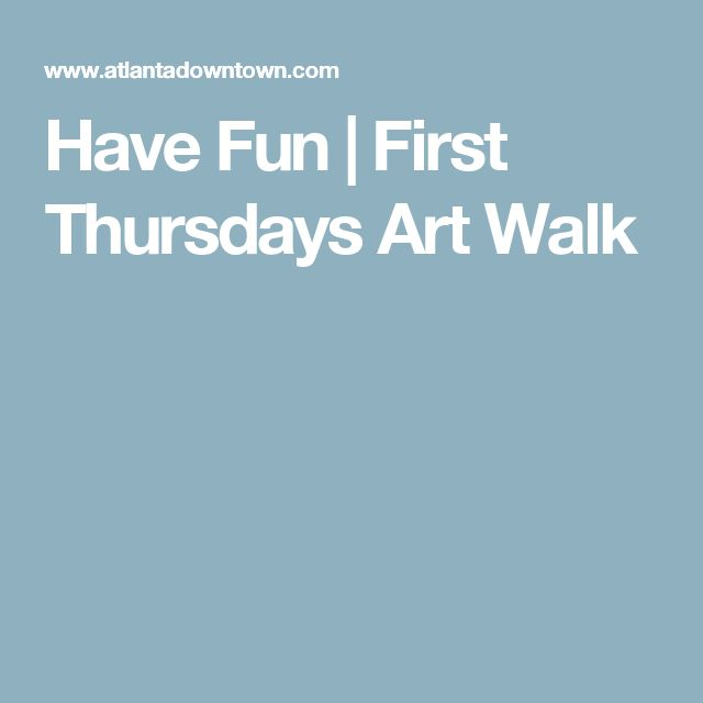 Have Fun | First Thursdays Art Walk