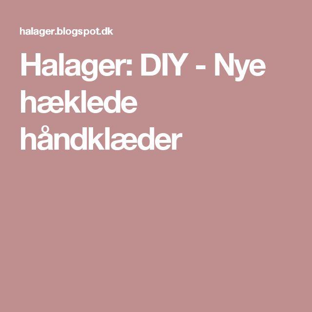 Halager: DIY - Nye hæklede håndklæder