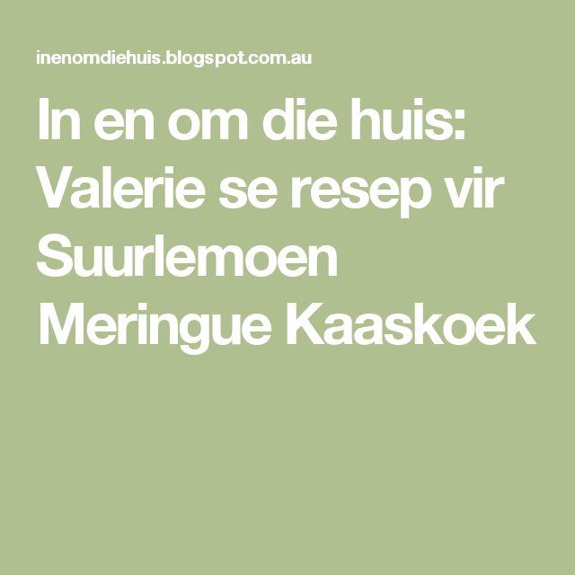 In en om die huis: Valerie se resep vir Suurlemoen Meringue Kaaskoek