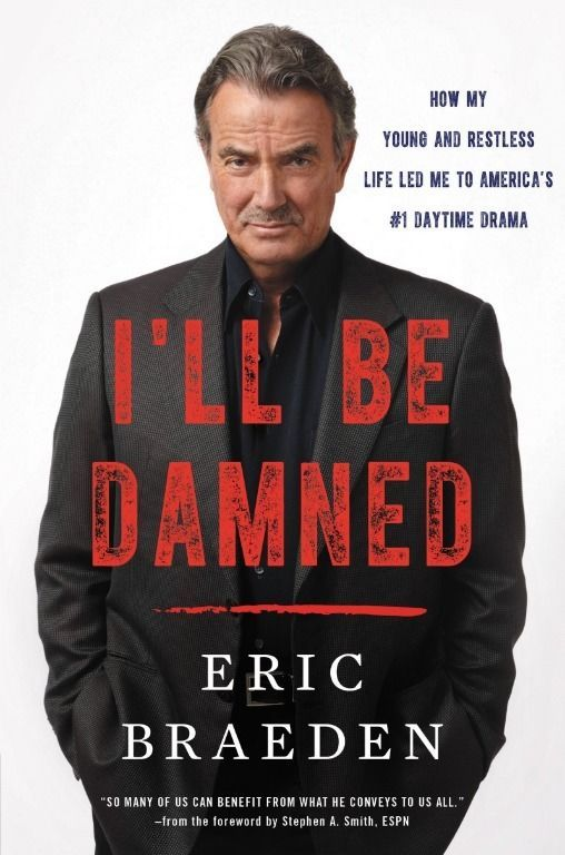 I'll Be Damned: How My Young and Restless Life Led Me (Hardcover) Eric Braeden
