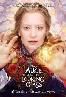 Alice Through the Looking Glass (May 27, 2016) an American adventure fantasy film directed by James Bobbin, written by Linda Woolverton, produced by Tim Burton. Based on the novel by Lewis Carroll, and sequel film in 2010. Stars: Mia Wasikowska, Johnny Depp, Helena Bonham Carter, Anne Hathaway, Sacha Baron Cohen, Rhys Ifans, Matt Lucas, Ed Speleers, and Andrew Scott. Includes Voice Stars. Alice returns to the whimsical world of Wonderland, and travels back in time to save the Mad Hatter.