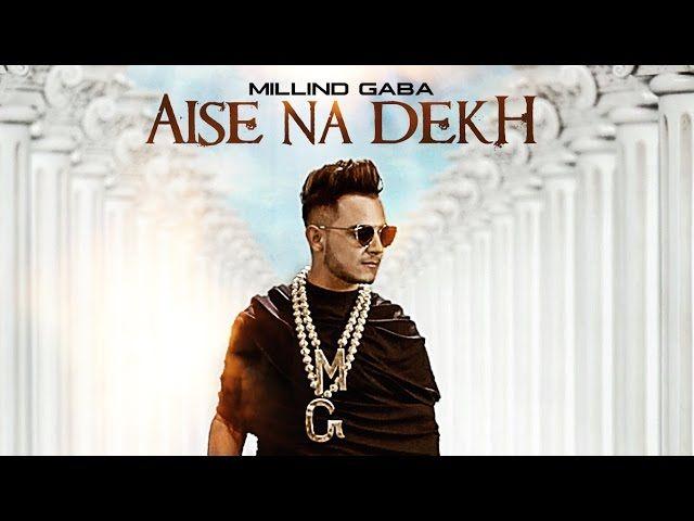 Millind Gaba Aise Na Dekh Full Song – Download in MP4, MP4
