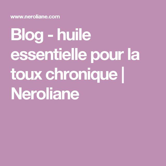 Blog - huile essentielle pour la toux chronique  | Neroliane