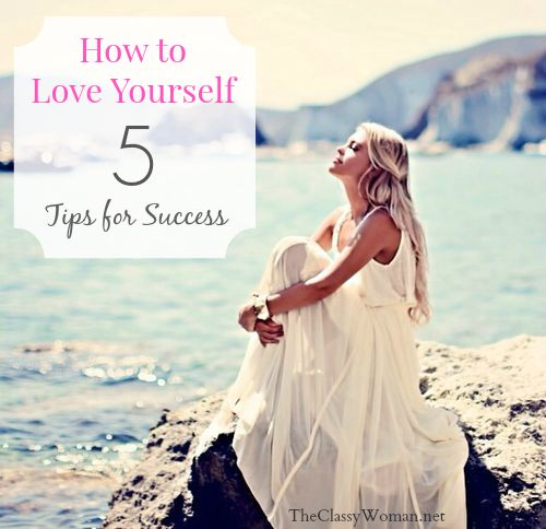 The Classy Woman || How to Love Yourself- 5 Tips for Success