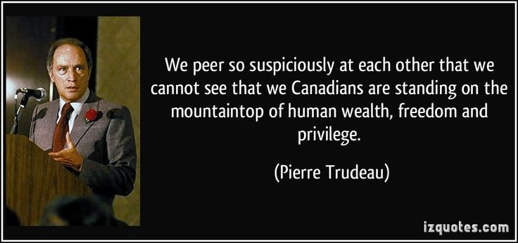 We peer so suspiciously at each other that we cannot see that we Canadians are standing on the mountaintop of human wealth, freedom and privilege. (Pierre Trudeau) #quotes #quote #quotations #PierreTrudeau