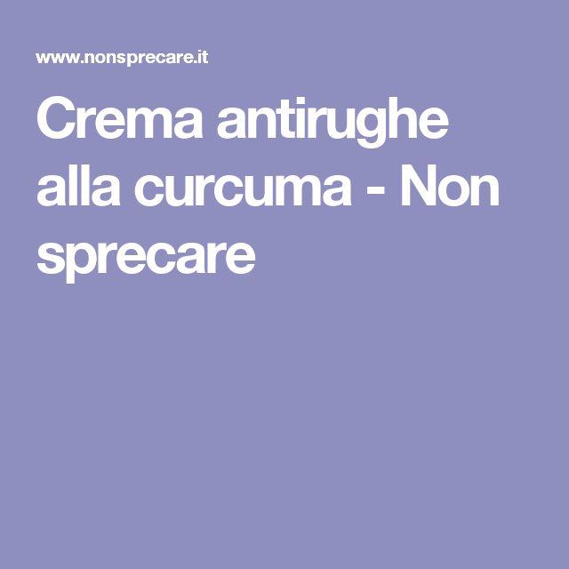 Crema antirughe alla curcuma - Non sprecare