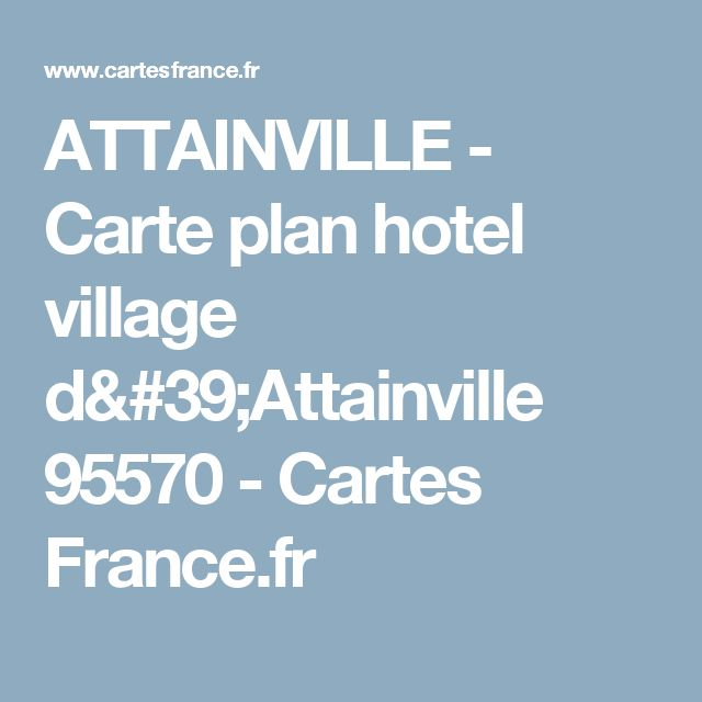 ATTAINVILLE - Carte plan hotel village d'Attainville 95570 - Cartes France.fr