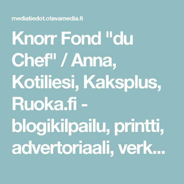 "Knorr Fond ""du Chef"" / Anna, Kotiliesi, Kaksplus, Ruoka.fi - blogikilpailu, printti, advertoriaali, verkko, some, display, mobiili"