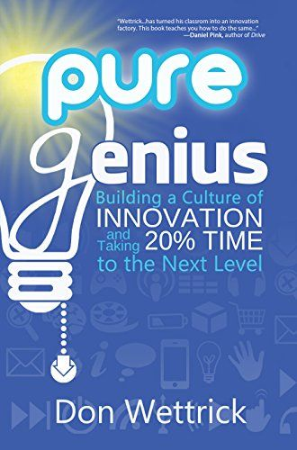 Pure Genius: Building a Culture of Innovation and Taking 20% Time to the Next Level by Don Wettrick #EduMatchReadingList