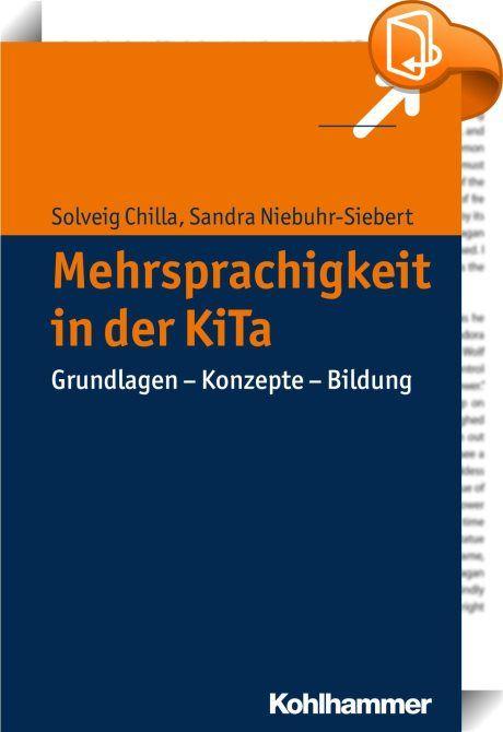 Mehrsprachigkeit in der KiTa    :  Viele Kinder in Deutschland wachsen mehrsprachig auf. Sie haben ein Recht auf mehrsprachige Bildung. In der KiTa profitieren Kinder in ihren Entwicklungswegen von pädagogischen Fachkräften, die Mehrsprachigkeit optimal unterstützen und fördern. Das Buch trägt dazu bei, das pädagogische und sprachwissenschaftliche Basiswissen zu erweitern. Aus einer konsequent pädagogischen Perspektive heraus werden grundlegende Informationen zur mehrsprachigen Entwick...