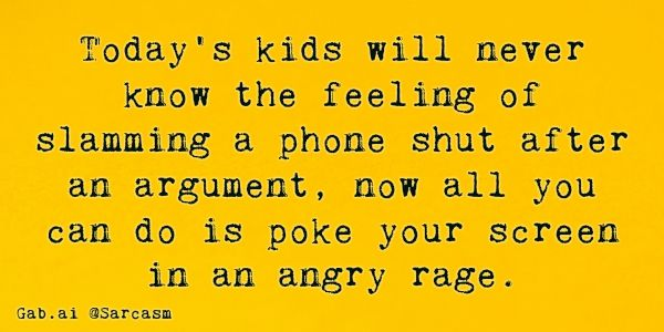 Today's kids will never know the feeling of slamming a phone shut after an argument, now all you can do is poke your screen in an angry rage.