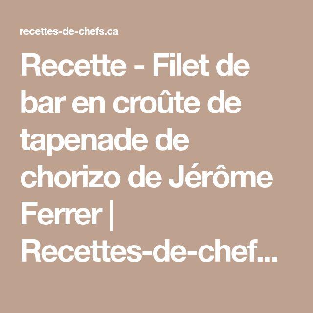 Recette - Filet de bar en croûte de tapenade de chorizo de Jérôme Ferrer | Recettes-de-chefs.ca