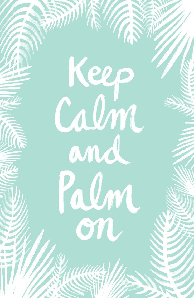 Keep calm and #palm on