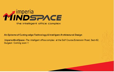 An Epitome of Cutting-edge Technology & Intelligent Architectural Design - Imperia #MindSpace -The intelligent #office #complex at the Golf Course Extension Road, Sect-62, Gurgaon Coming soon !!