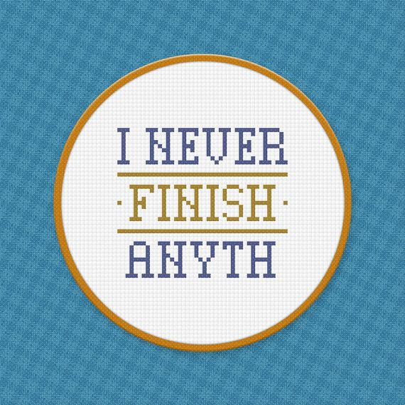 I never finish anyth - Quote - Digital PDF Cross Stitch Pattern