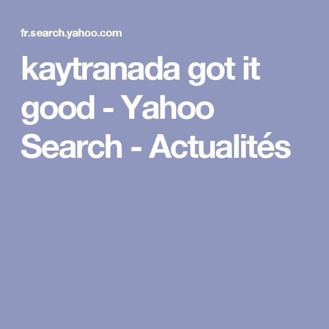 kaytranada got it good - Yahoo Search - Actualités