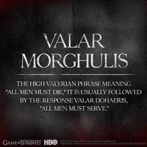 Valar Morghulis...all men must die