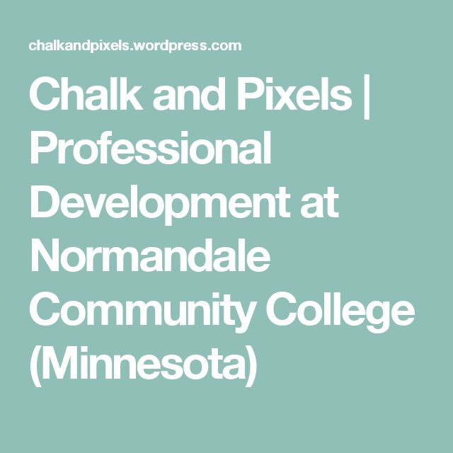 Chalk and Pixels | Professional Development at Normandale Community College (Minnesota)