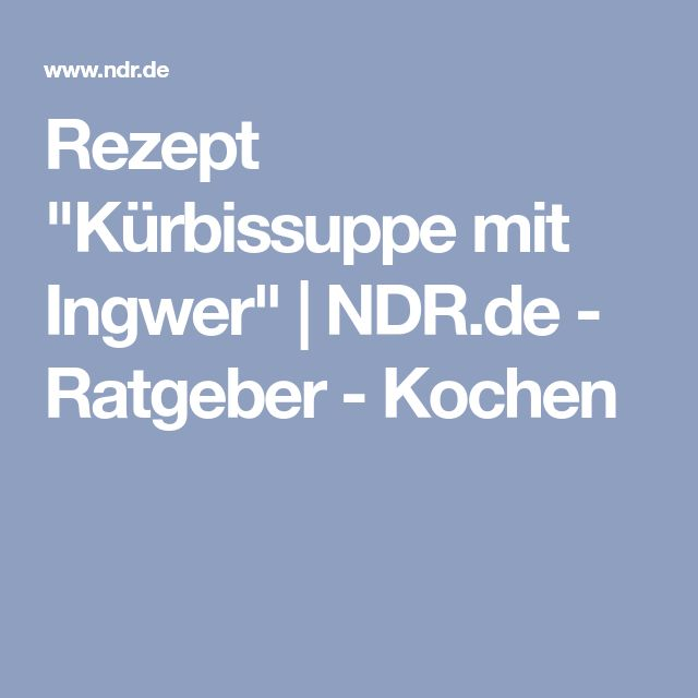 "Rezept ""Kürbissuppe mit Ingwer""   NDR.de - Ratgeber - Kochen"