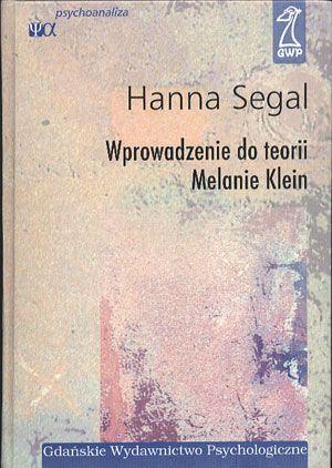 Wprowadzenie do teorii Melanie Klein, Hanna Segal, GWP, 2005, http://www.antykwariat.nepo.pl/wprowadzenie-do-teorii-melanie-klein-hanna-segal-p-14101.html