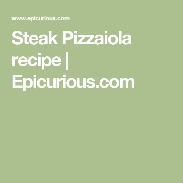 Steak Pizzaiola recipe | Epicurious.com