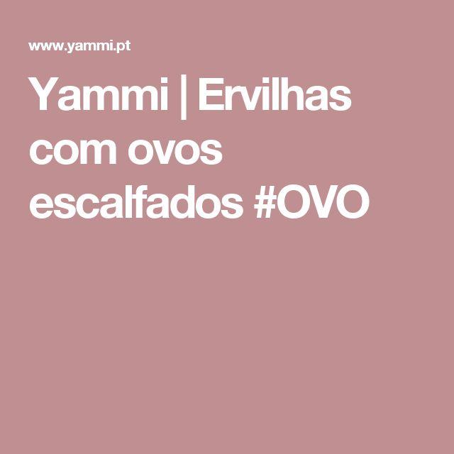 Yammi | Ervilhas com ovos escalfados #OVO