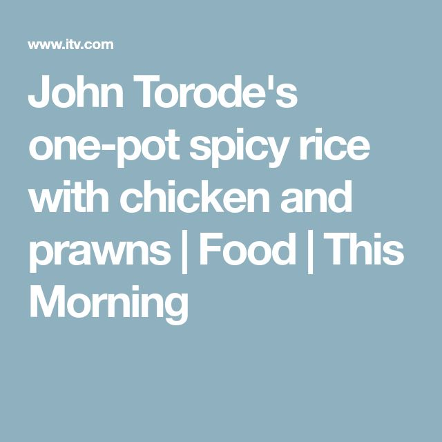 John Torode's one-pot spicy rice with chicken and prawns | Food | This Morning