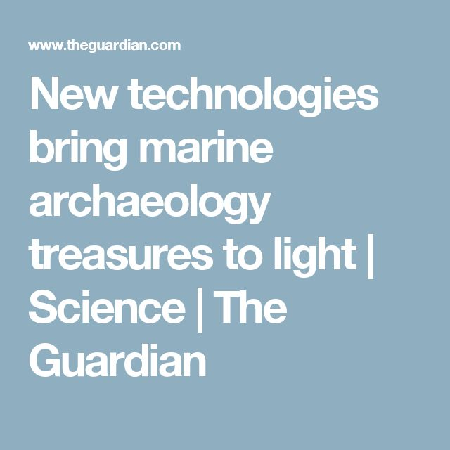New technologies bring marine archaeology treasures to light | Science | The Guardian