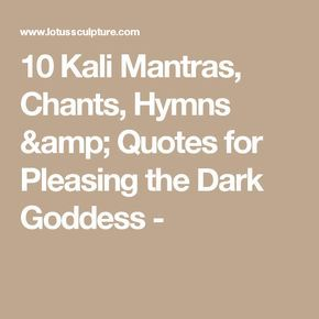 10 Kali Mantras, Chants, Hymns & Quotes for Pleasing the Dark Goddess -