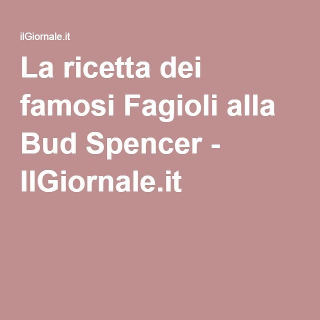 La ricetta dei famosi Fagioli alla Bud Spencer - IlGiornale.it