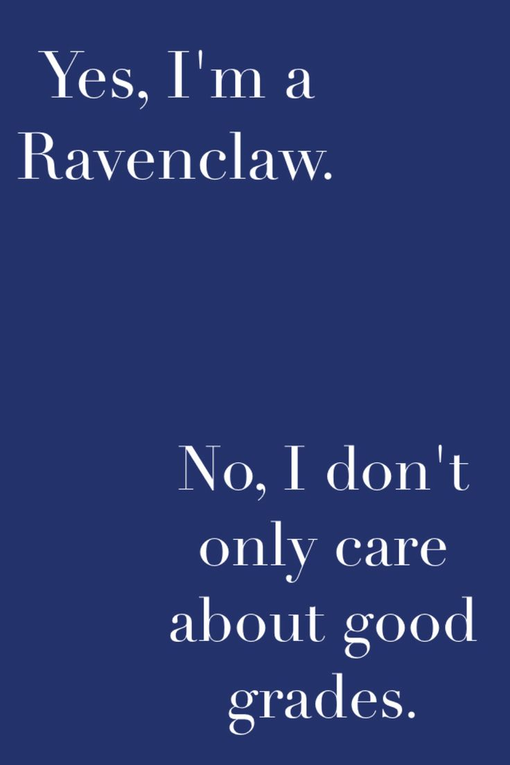 Yes! Ravenclaws are creative, too, which means our intelligence branches off into art forms as well.