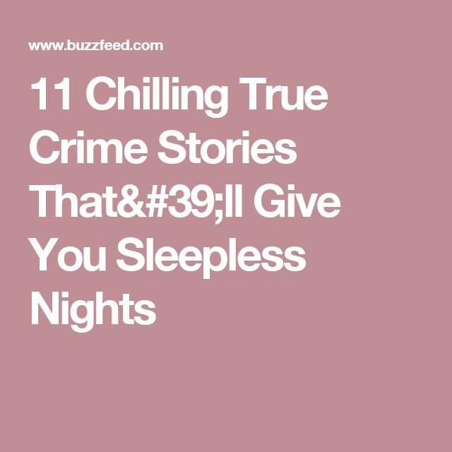11 Chilling True Crime Stories That'll Give You Sleepless Nights