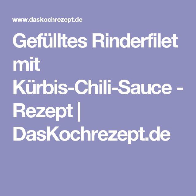 Gefülltes Rinderfilet mit Kürbis-Chili-Sauce - Rezept | DasKochrezept.de