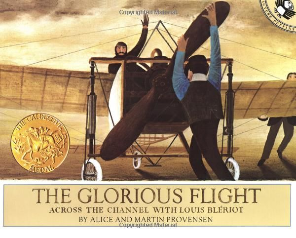 The Glorious Flight: Across the Channel with Louis Bleriot July 25, 1909 by Alice Provensen. 1984 Winner