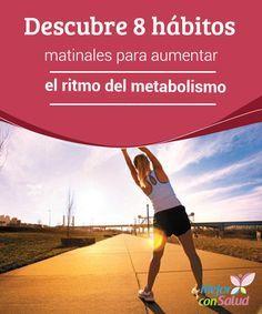 Descubre 8 hábitos matinales para aumentar el ritmo del metabolismo  Es muy probable que, al consultar las dietas y hábitos para bajar de peso, te encuentres con el término metabolismo.