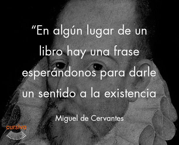 """""""En algún lugar de un libro, hay una frase esperándonos para darle un sentido a la existencia"""" Miguel de Cervantes #cita #quote #escritura #literatura #libros #books #Cervantes"""