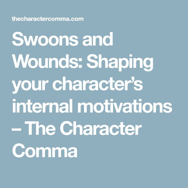 Swoons and Wounds: Shaping your character's internal motivations – The Character Comma